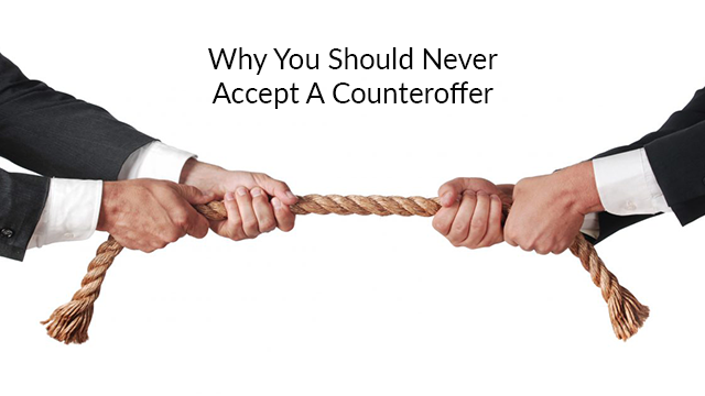 Why You Should Never Accept A Counteroffer